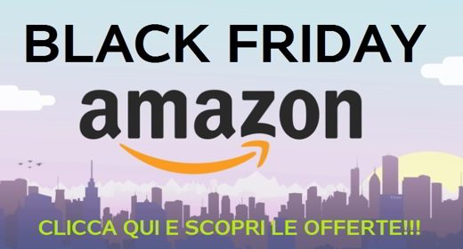 Black Friday Amazon CLICCA QUI - Le migliori offerte Black Friday 2016 Amazon