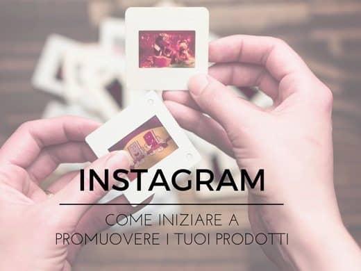 Instagram come iniziare a promuovere i tuoi prodotti
